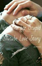 Not Another Stupid Youtube Love Story by peaceminxsone