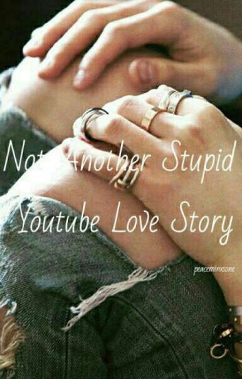 Not Another Stupid Youtube Love Story
