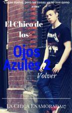 El Chico de los Ojos Azules-Volver. Lucas Castel y Tu. Libro 2 by Lachicaenamorada17