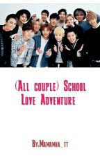 (All couple) School Love Adventure by Mamamaa_tt