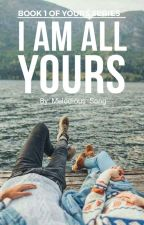 I am All Yours(✔) Editing  by -melodious_song