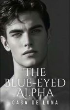 The Blue-Eyed Alpha (Alphas Of Remorse Book 1) Soon To Be Pub Under Lifebooks by Celestine_Lemoir