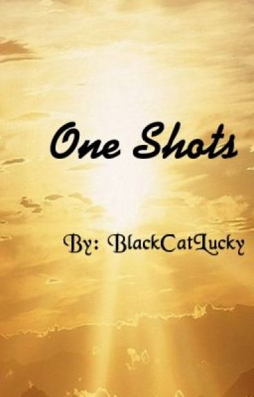 One Shots by BlackCatLucky