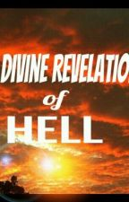 A Divine Revelation of HELL by shanesiakate
