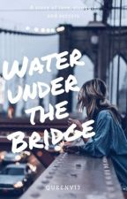 Water Under The Bridge  -ON HOLD- by queenvi3