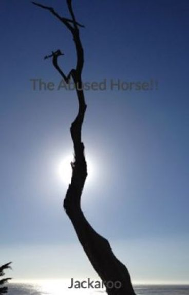 The Abused Horse!! by Jackaroo