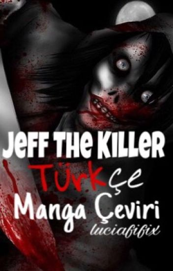 Jeff The Killer Manga Türkçe çeviri Bitti Jøsh Wattpad