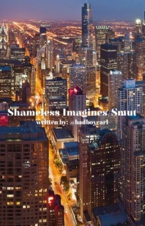 Shameless Imagines/ Smut  by badboycarl