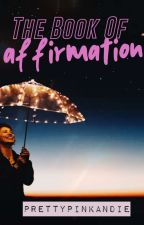The Book of Affirmation by PrettyPinkAndie