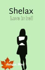 Shelax Highschool- Love in Hell Book 1 (COMPLETED) by Chloe_Amanda24