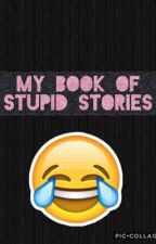 My Book of Stupid Stories! by tropical_pineapple1