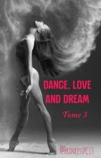 Dance, Love and Dream (Tome 3)  by PrincessPC13