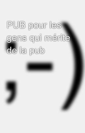 PUB pour les gens qui mérite de la pub  by armmyyybts