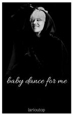 Baby dance for me! / G-Dragon  [closed] *Bearbeitung* #wattys2017 by larioutop