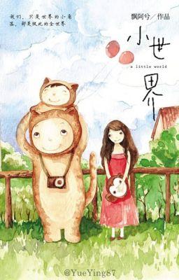 Đọc truyện Thế giới nhỏ - Phiêu A Hề [FULL]