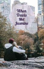 When Travis Met Jasmine (Completed) by Angel_megumi