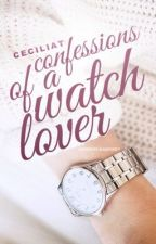 Confessions of a watch lover [Rewritting] by CeciliaT