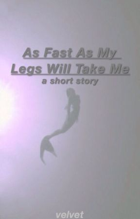 As Fast As My Legs Will Take Me by TumblrBriar