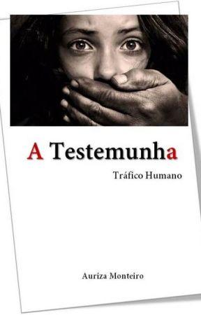 A TESTEMUNHA-Tráfico Humano Livro 2 #Wattys 2017# by rizamontvy