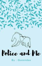 Police and Me by queendaa