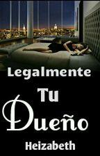 Legalmente tu Dueño  by Heizabeth