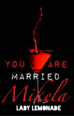 You are Married Mikela by Lady_Lemonade_