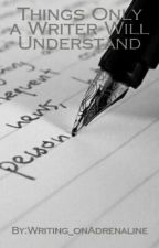 Things Only a Writer Will Understand by Writing_onAdrenaline