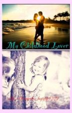 My Childhood Lover(Currently Editing) by Alwaysbe_happy6789