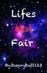 lifes not fair by bunnybutt123