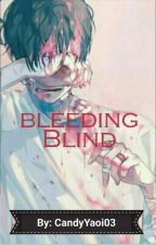 Bleeding Blind (Yandere X Protagonist) by CandyYaoi03