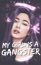 My Girl Is A Gangster ✔ | #Wattys2018 by sheenlady