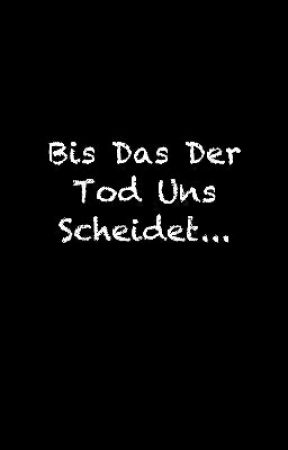 Bis Das Der Tod Uns Scheidet... by Jeylanah