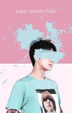 Super Psycho Love by jongchansshi