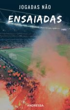 Jogadas Não Ensaiadas by _andressa