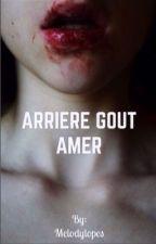 ARRIÈRE GOÛT AMER 🔪 by MelodyLopes