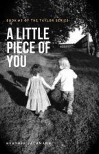 A Little Piece of You ~ Book THREE by HeatherJachmann