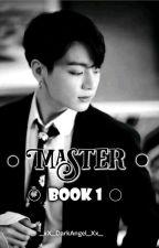 Master [Book 1] by _xX_DarkAngel_Xx_