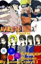 A Ninja's Purpose! *Naruto FanFic* by AnimeCrazy13