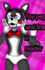 Toy Pepper and friends x reader by fanficsloverwhiter