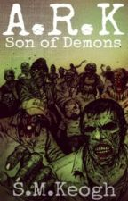 A.R.K: Son Of Demons by TheKhaosChronicles