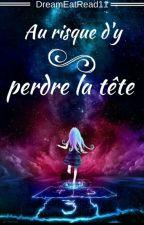 Au Risque D'y Perdre La Tête ! by DreamEatRead11