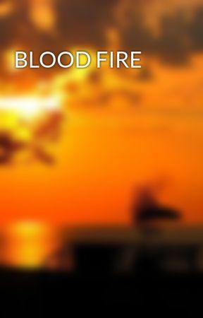BLOOD FIRE  by taptichaudhuri