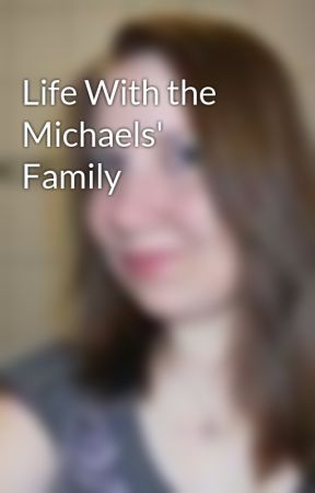 Life With the Michaels' Family by missyjones