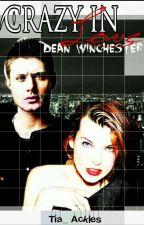 Crazy in Love - Dean Winchester [HIATUS] by Tia_Ackles