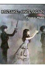 MISTAKE : Once Again by PawanHeda