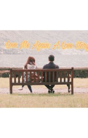 Love Me Again: A Love Story by ammdiz