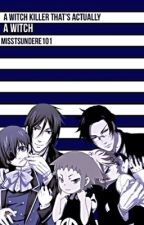 A witch killer that's actually a witch (black butler various x witch reader) by misstsundere101
