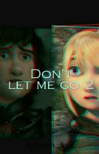 Don't let me go 2 hiccstrid by frozen__love