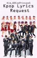 KpoP Lyrics Request (Open) by Kim_02ExoPrinCesS
