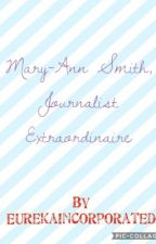 Mary- Ann Smith, Journalist Extraordinaire by EurekaIncorporated